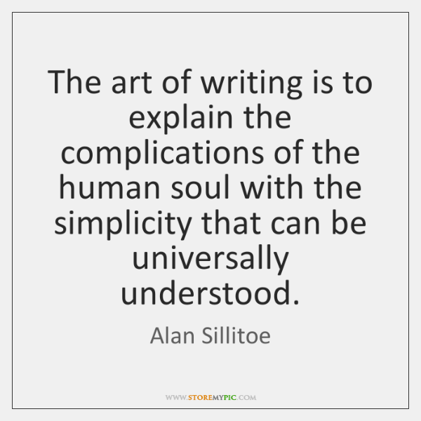 The art of writing is to explain the complications of the human ...
