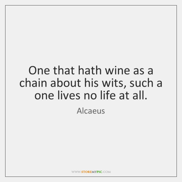 One that hath wine as a chain about his wits, such a ...