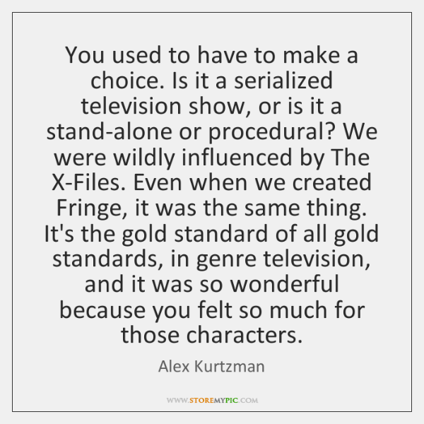 You used to have to make a choice. Is it a serialized ...