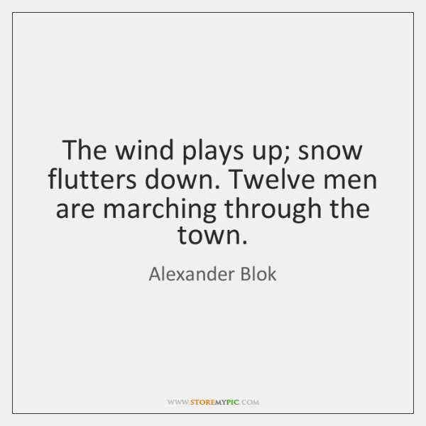 The wind plays up; snow flutters down. Twelve men are marching through ...