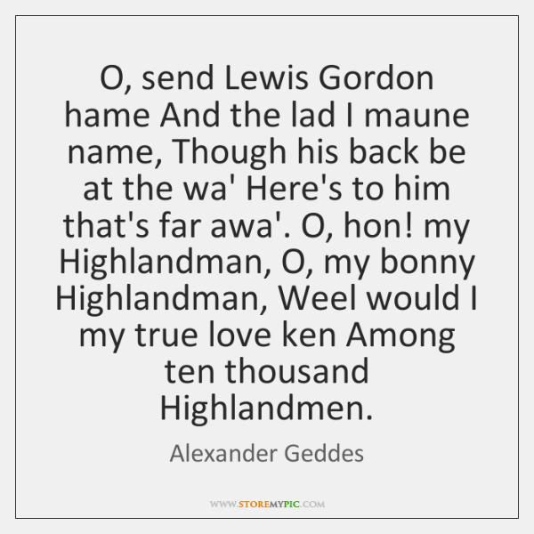 O, send Lewis Gordon hame And the lad I maune name, Though ...