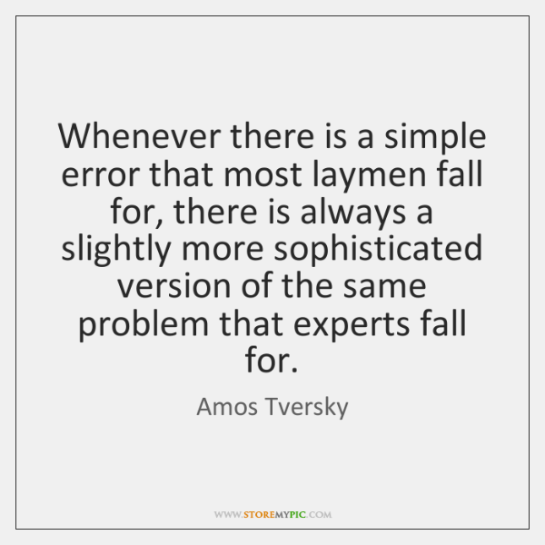Whenever there is a simple error that most laymen fall for, there ...