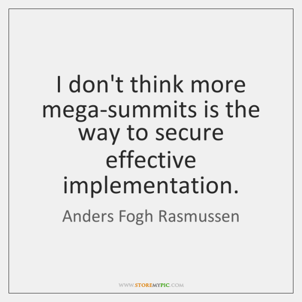 I don't think more mega-summits is the way to secure effective implementation.