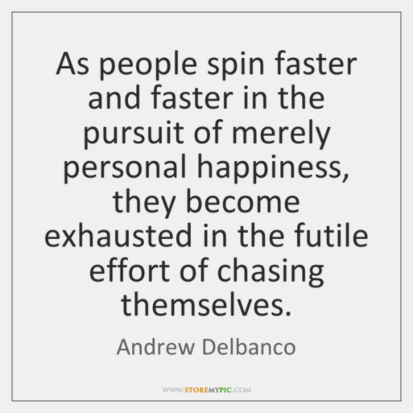 As people spin faster and faster in the pursuit of merely personal ...