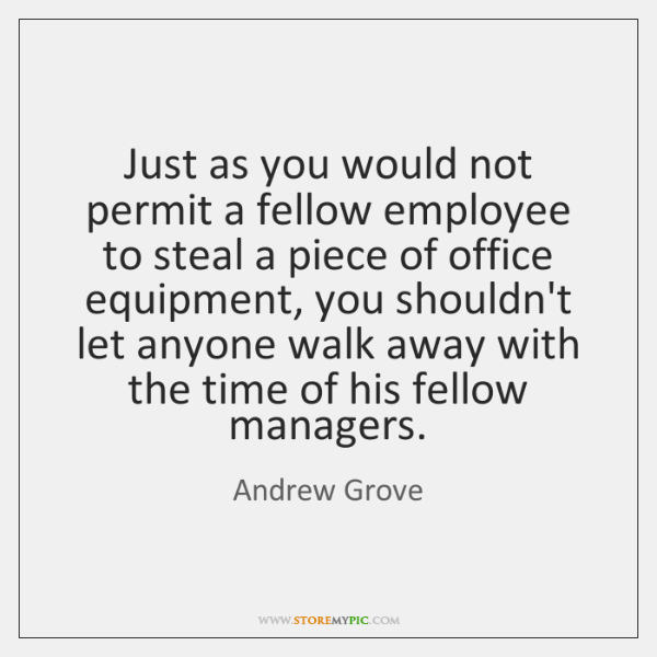 Just as you would not permit a fellow employee to steal a ...