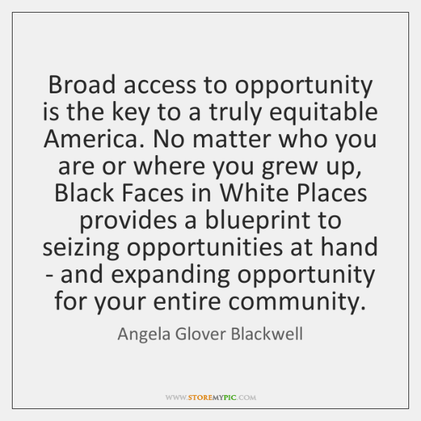 Broad access to opportunity is the key to a truly equitable America. ...