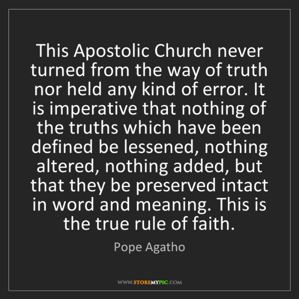 Pope Agatho: This Apostolic Church never turned from the way of truth...