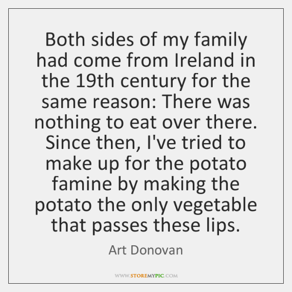 Both sides of my family had come from Ireland in the 19th ...