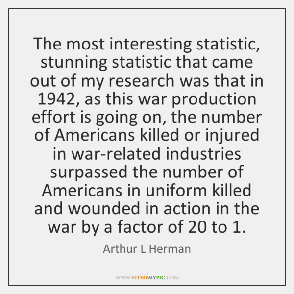 The most interesting statistic, stunning statistic that came out of my research ...