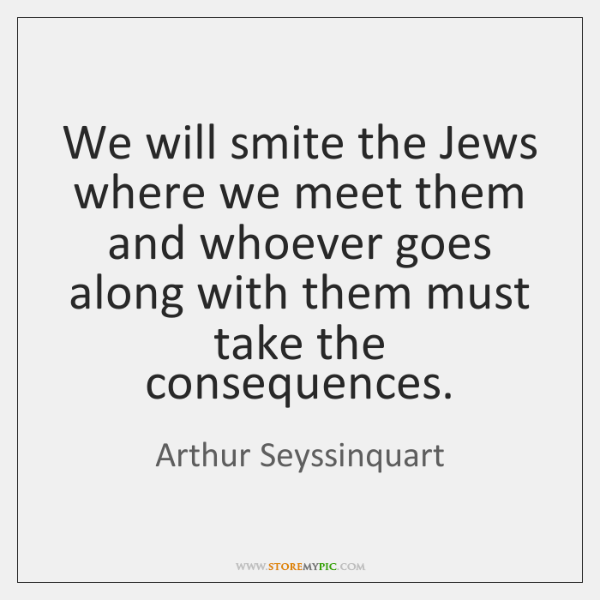 We will smite the Jews where we meet them and whoever goes ...