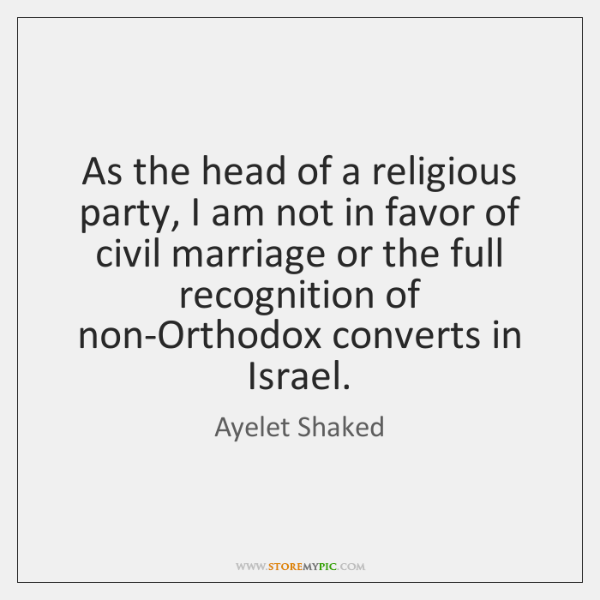 As the head of a religious party, I am not in favor ...