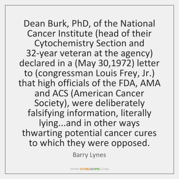 Dean Burk, PhD, of the National Cancer Institute (head of their Cytochemistry ...