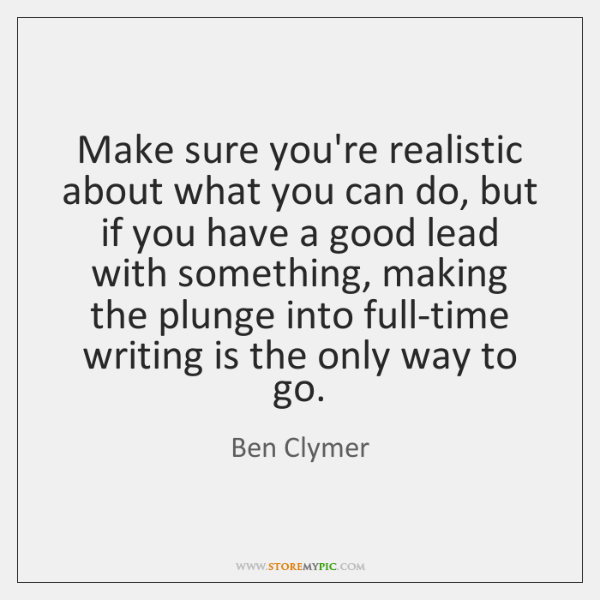 Make sure you're realistic about what you can do, but if you ...