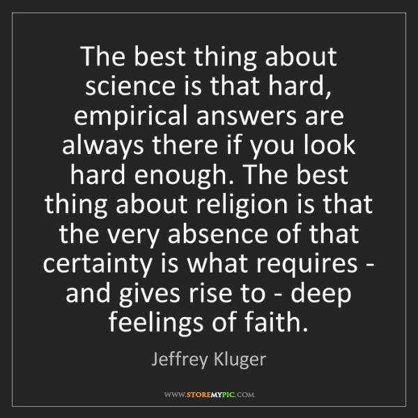 Jeffrey Kluger: The best thing about science is that hard, empirical...