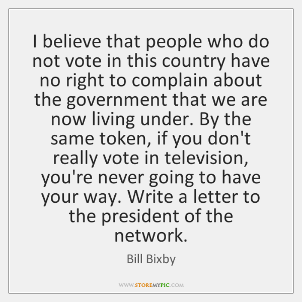 I believe that people who do not vote in this country have ...