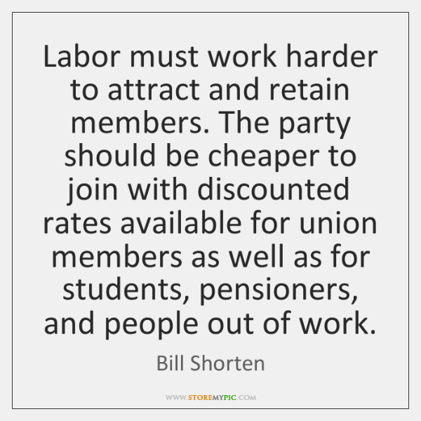 Labor must work harder to attract and retain members. The party should ...