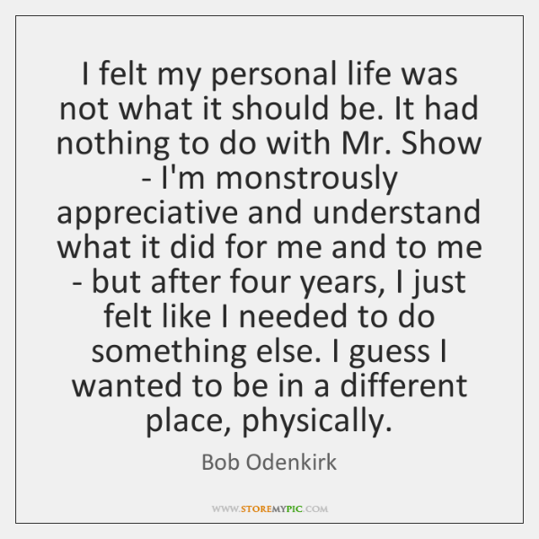 I felt my personal life was not what it should be. It ...