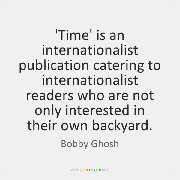 'Time' is an internationalist publication catering to internationalist readers who are not ...