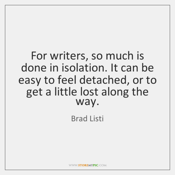 For writers, so much is done in isolation. It can be easy ...