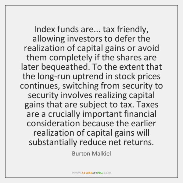 Index funds are... tax friendly, allowing investors to defer the realization of ...