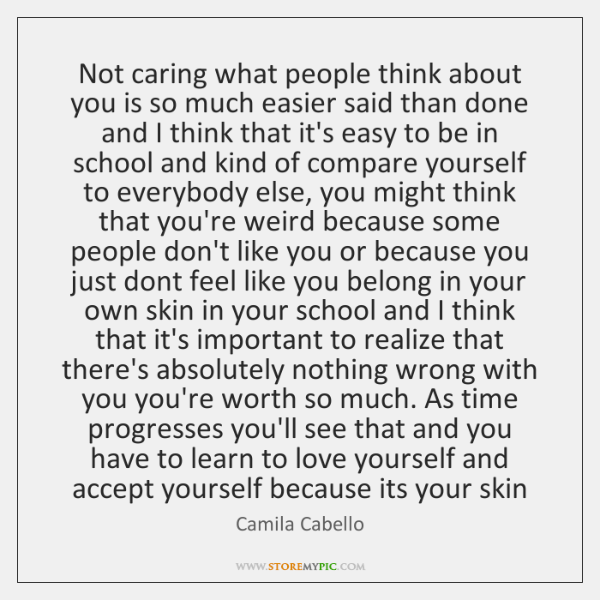Not caring what people think about you is so much easier said ...