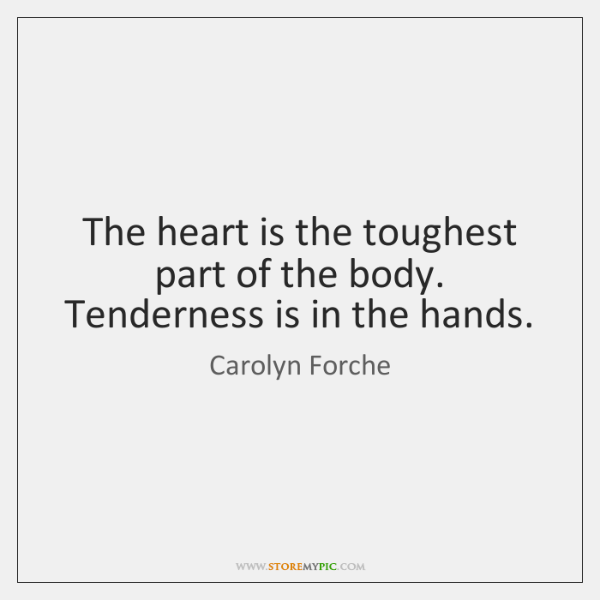 The heart is the toughest part of the body.   Tenderness is in ...
