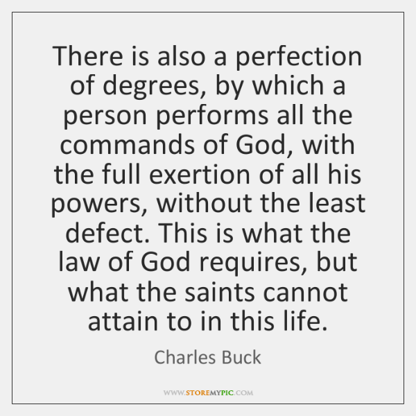 There is also a perfection of degrees, by which a person performs ...