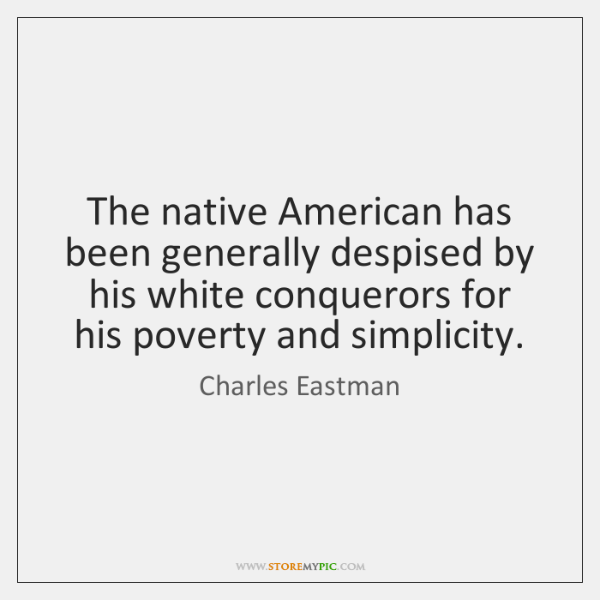 The native American has been generally despised by his white conquerors for ...