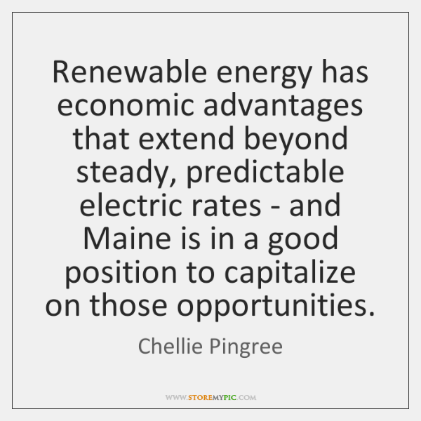 Renewable energy has economic advantages that extend beyond steady, predictable electric rates ...