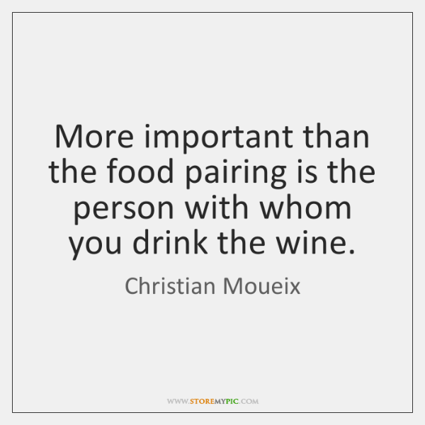 More important than the food pairing is the person with whom you ...