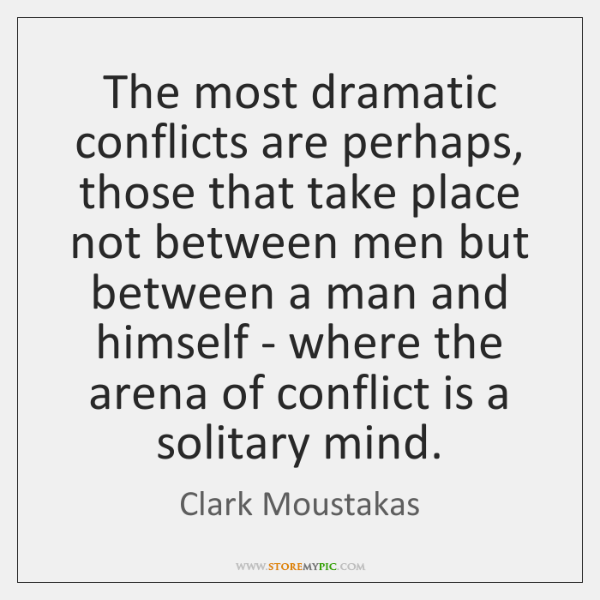 The most dramatic conflicts are perhaps, those that take place not between ...