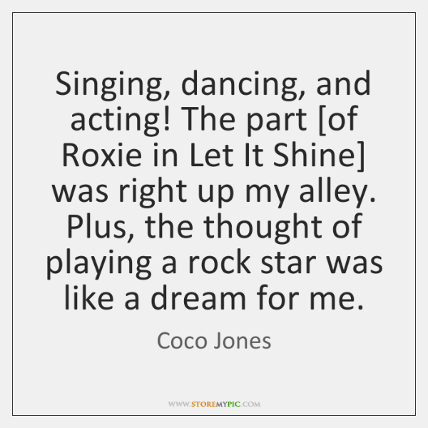 Singing, dancing, and acting! The part [of Roxie in Let It Shine] ...