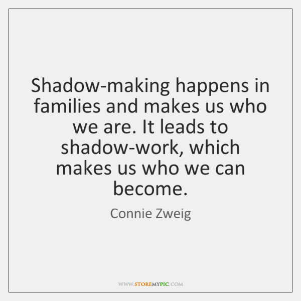 Shadow-making happens in families and makes us who we are. It leads ...