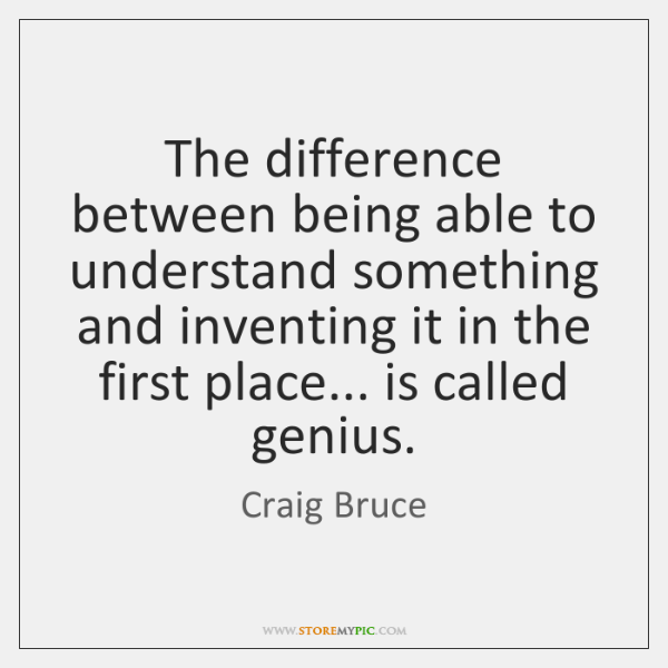 The difference between being able to understand something and inventing it in ...