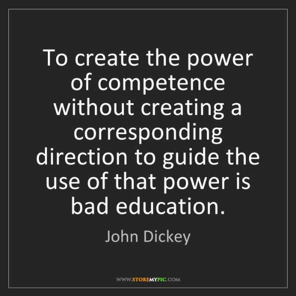 John Dickey: To create the power of competence without creating a...