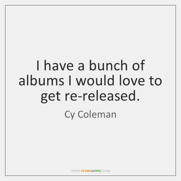 I have a bunch of albums I would love to get re-released.