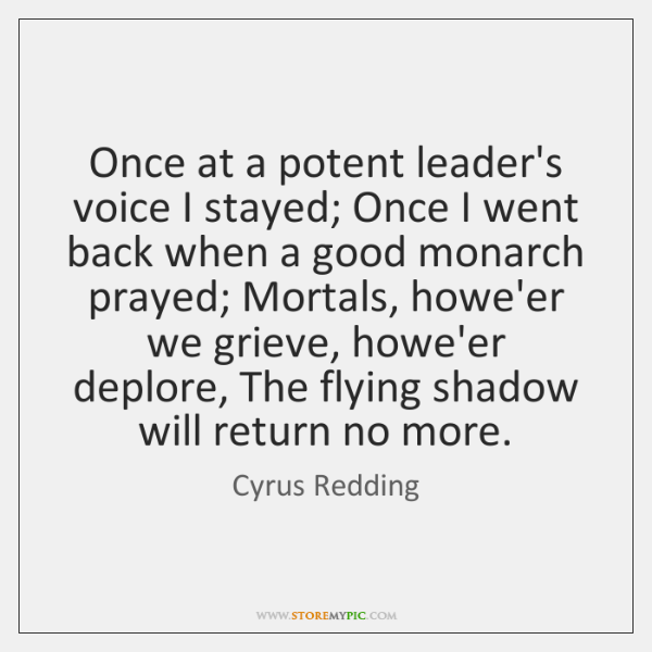 Once at a potent leader's voice I stayed; Once I went back ...