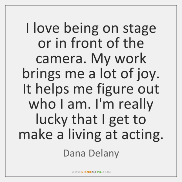 I love being on stage or in front of the camera. My ...