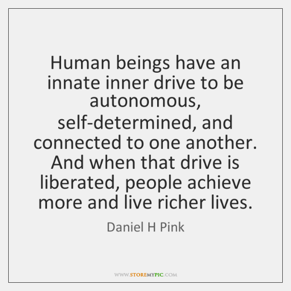 Human beings have an innate inner drive to be autonomous, self-determined, and ...
