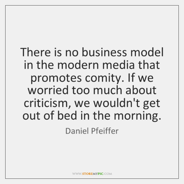 There is no business model in the modern media that promotes comity. ...