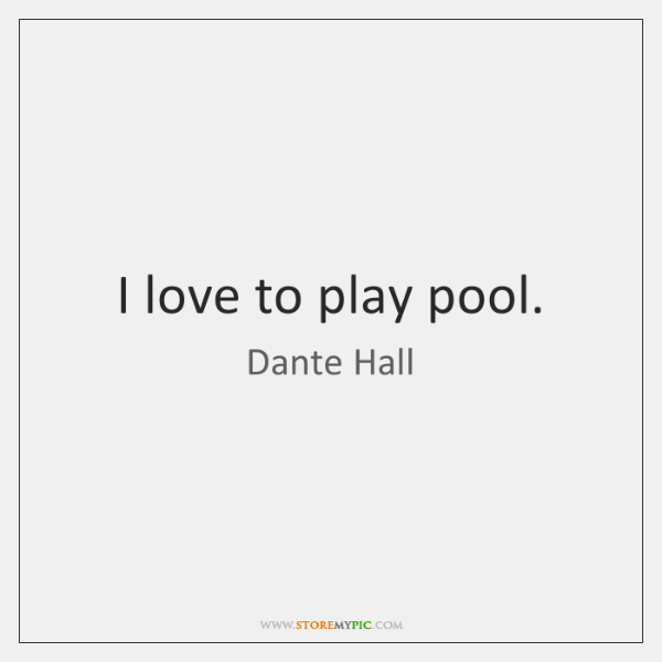 I love to play pool.