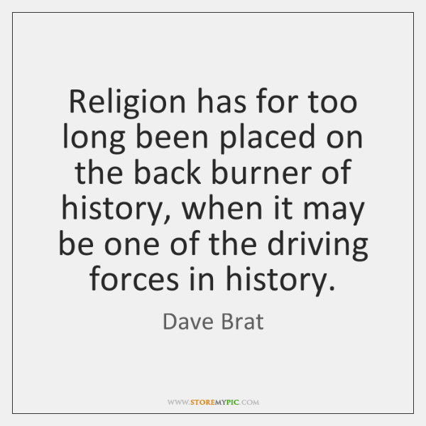 Religion has for too long been placed on the back burner of ...