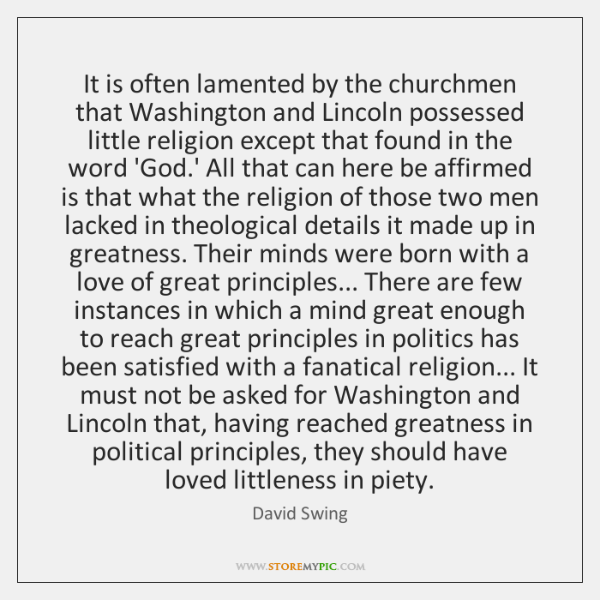 It is often lamented by the churchmen that Washington and Lincoln possessed ...