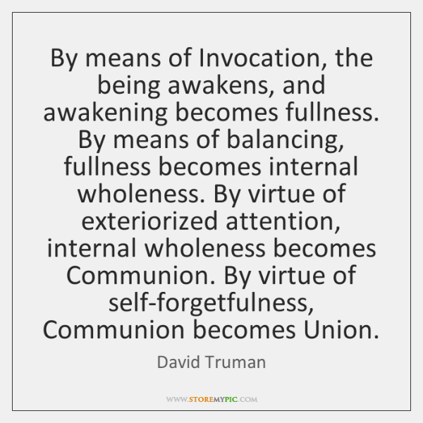 By means of Invocation, the being awakens, and awakening becomes fullness. By ...
