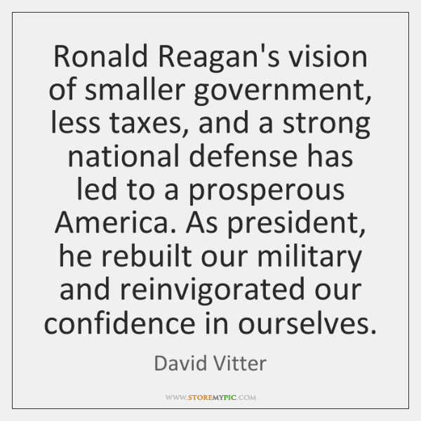 Ronald Reagan's vision of smaller government, less taxes, and a strong national ...