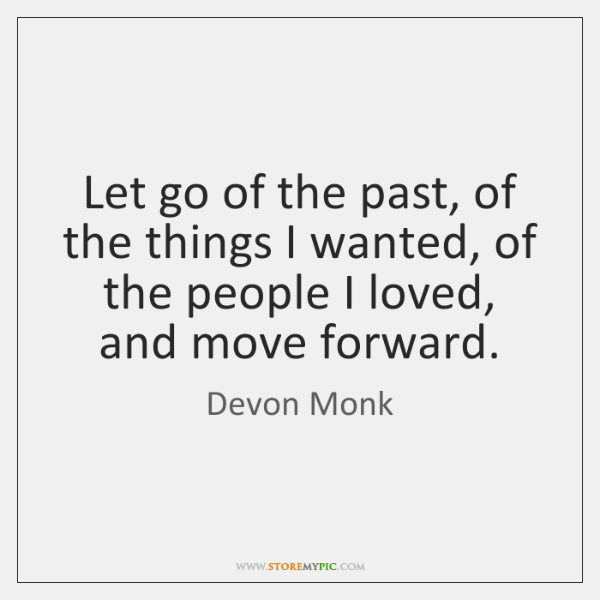 Let go of the past, of the things I wanted, of the ...