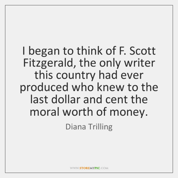 I began to think of F. Scott Fitzgerald, the only writer this ...