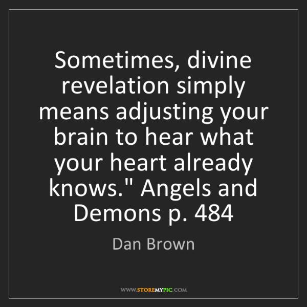 Dan Brown: Sometimes, divine revelation simply means adjusting your...