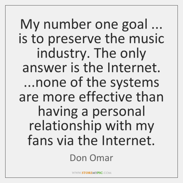 My number one goal ... is to preserve the music industry. The only ...