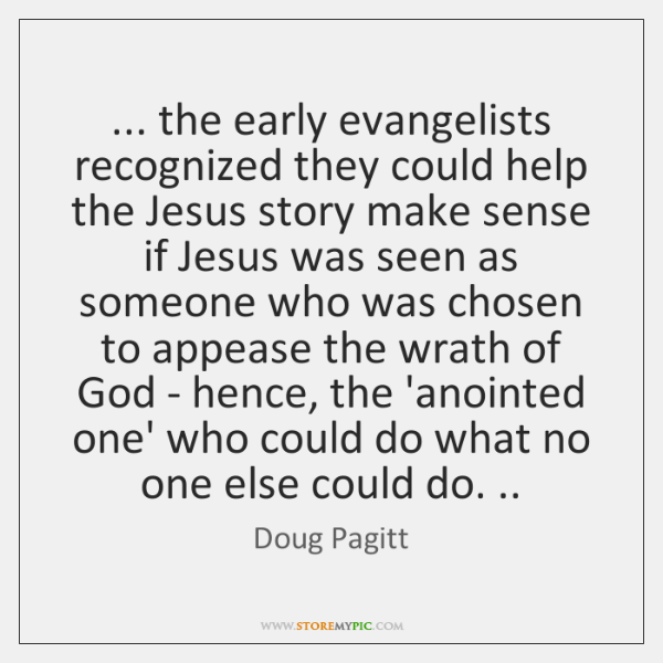 ... the early evangelists recognized they could help the Jesus story make sense ...